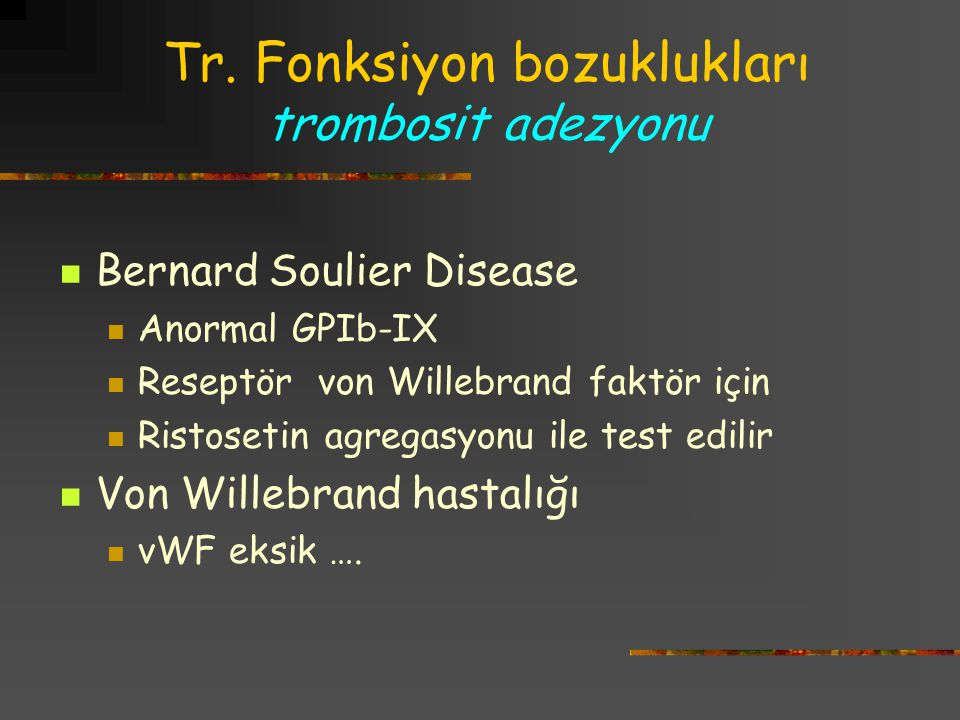 Tr. Fonksiyon bozuklukları trombosit adezyonu