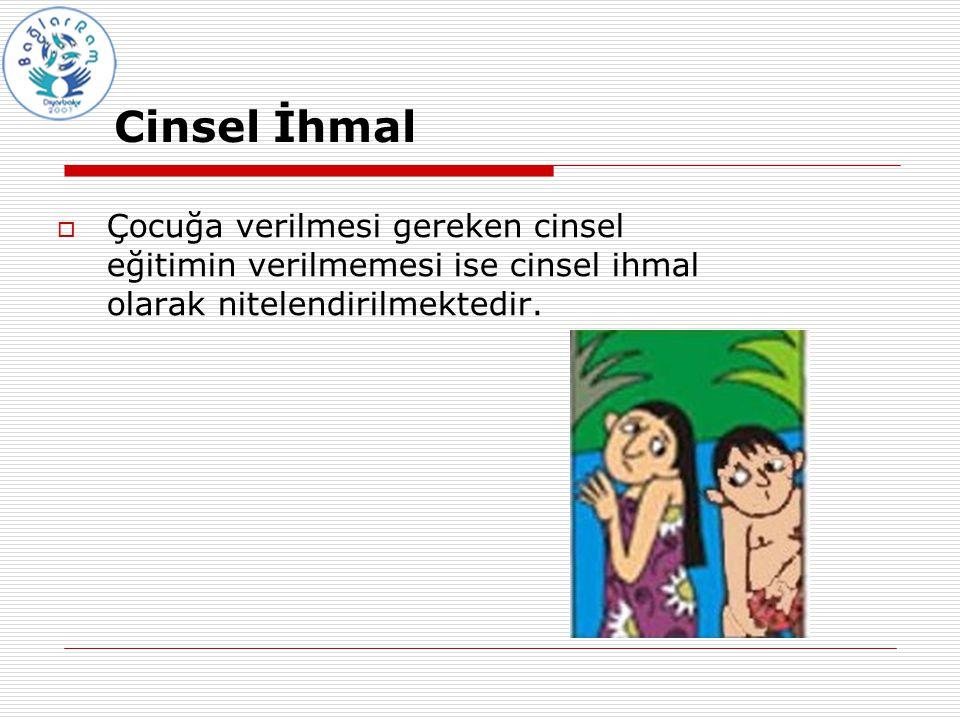 Cinsel İhmal Çocuğa verilmesi gereken cinsel eğitimin verilmemesi ise cinsel ihmal olarak nitelendirilmektedir.