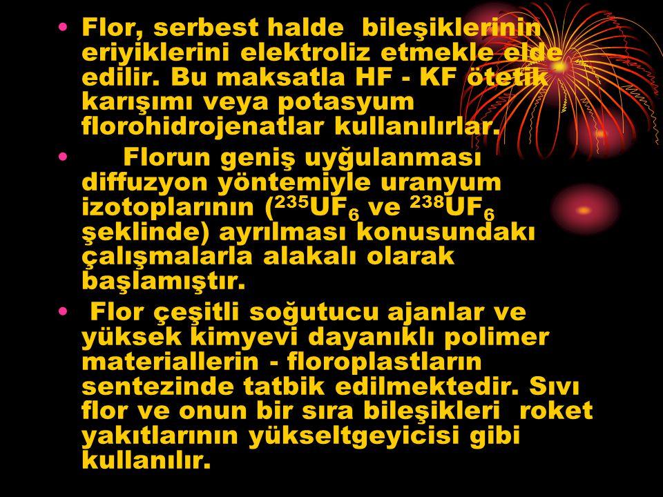 Flor, serbest halde bileşiklerinin eriyiklerini elektroliz etmekle elde edilir. Bu maksatla HF - KF ötetik karışımı veya potasyum florohidrojenatlar kullanılırlar.