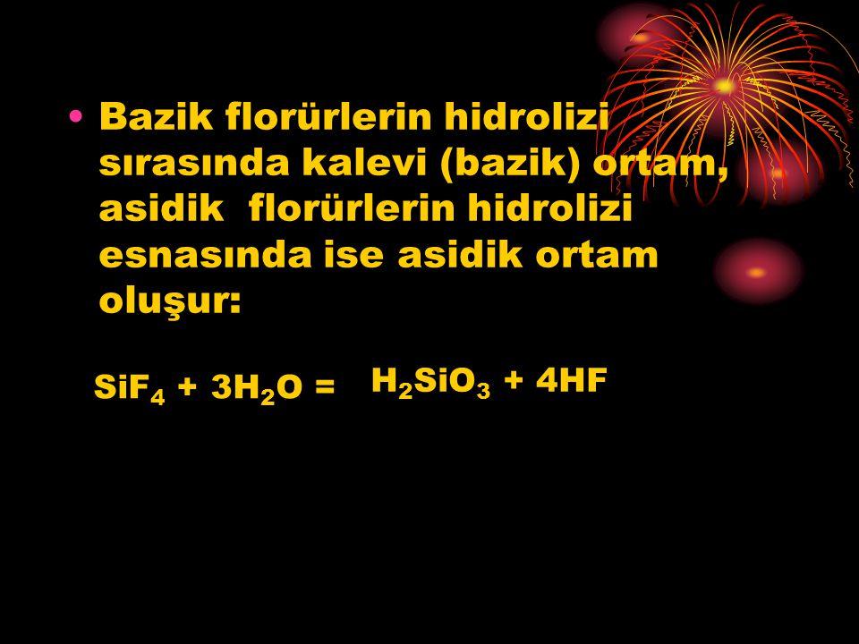 Bazik florürlerin hidrolizi sırasında kalevi (bazik) ortam, asidik florürlerin hidrolizi esnasında ise asidik ortam oluşur: