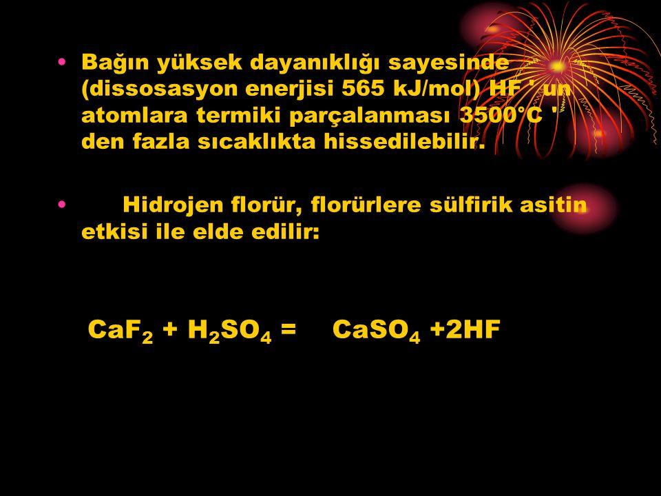Bağın yüksek dayanıklığı sayesinde (dissosasyon enerjisi 565 kJ/mol) HF un atomlara termiki parçalanması 3500°C den fazla sıcaklıkta hissedilebilir.