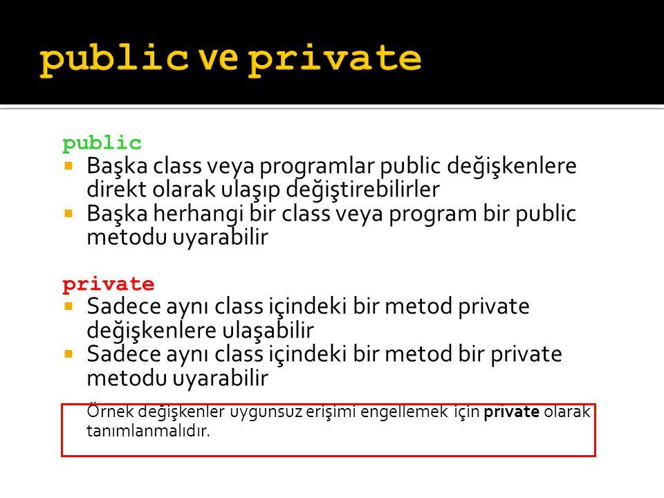 public ve private public. Başka class veya programlar public değişkenlere direkt olarak ulaşıp değiştirebilirler.