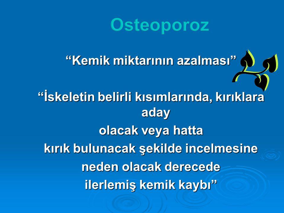 Osteoporoz Kemik miktarının azalması
