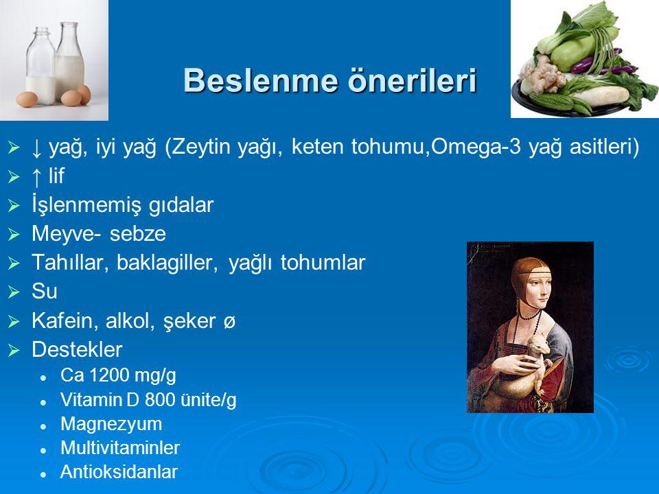 Beslenme önerileri ↓ yağ, iyi yağ (Zeytin yağı, keten tohumu,Omega-3 yağ asitleri) ↑ lif. İşlenmemiş gıdalar.