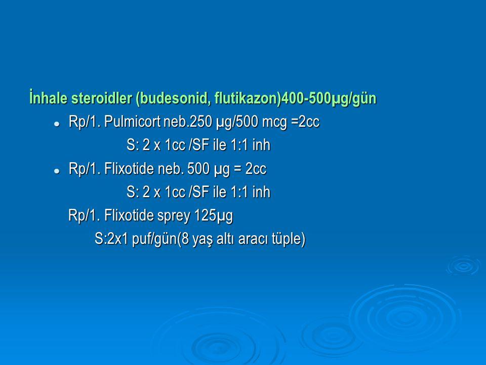 İnhale steroidler (budesonid, flutikazon)400-500µg/gün