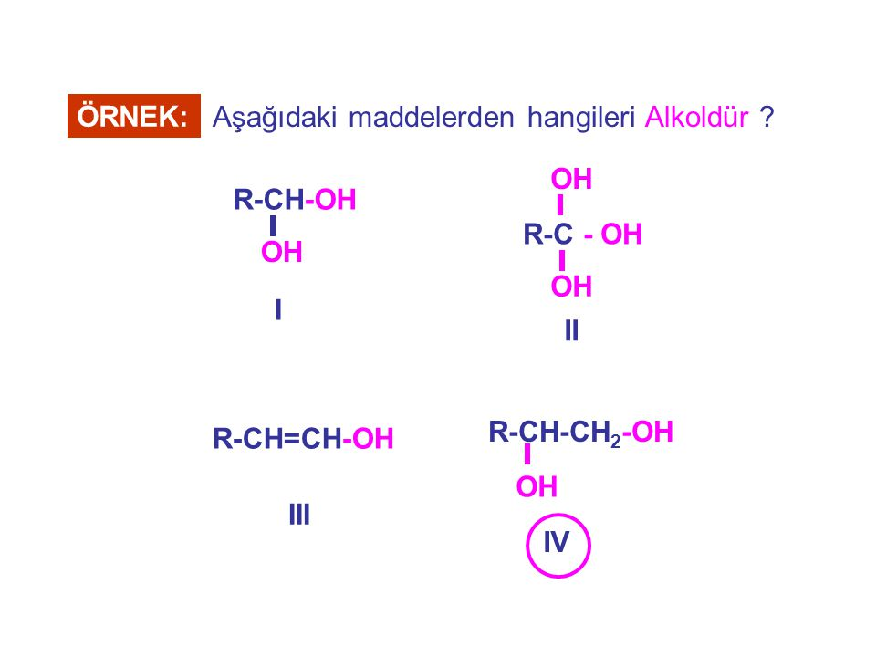 ÖRNEK: Aşağıdaki maddelerden hangileri Alkoldür R-C - OH. OH. II. R-CH-OH. OH. I. R-CH-CH2-OH.
