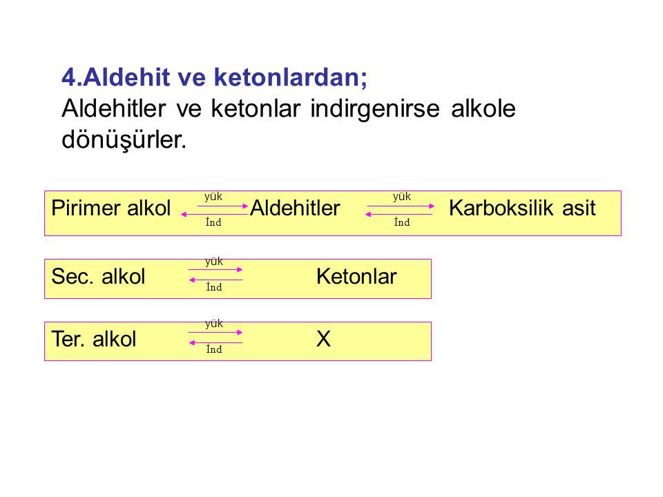 4.Aldehit ve ketonlardan;