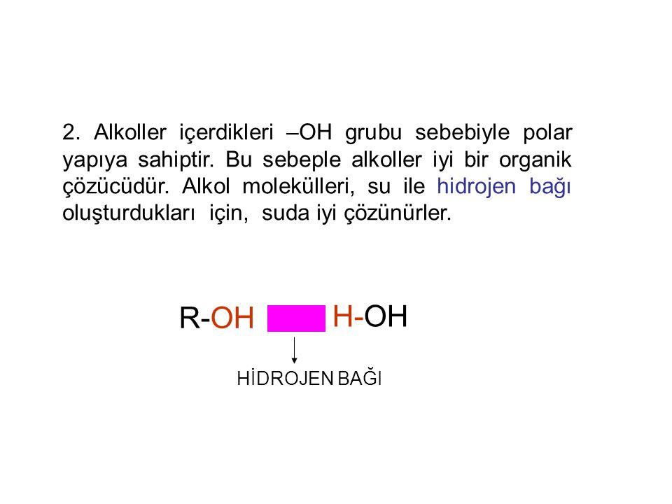 2. Alkoller içerdikleri –OH grubu sebebiyle polar yapıya sahiptir