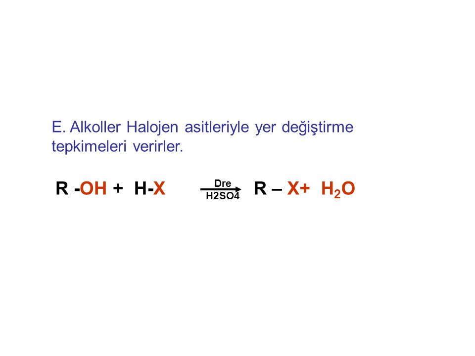 E. Alkoller Halojen asitleriyle yer değiştirme tepkimeleri verirler.