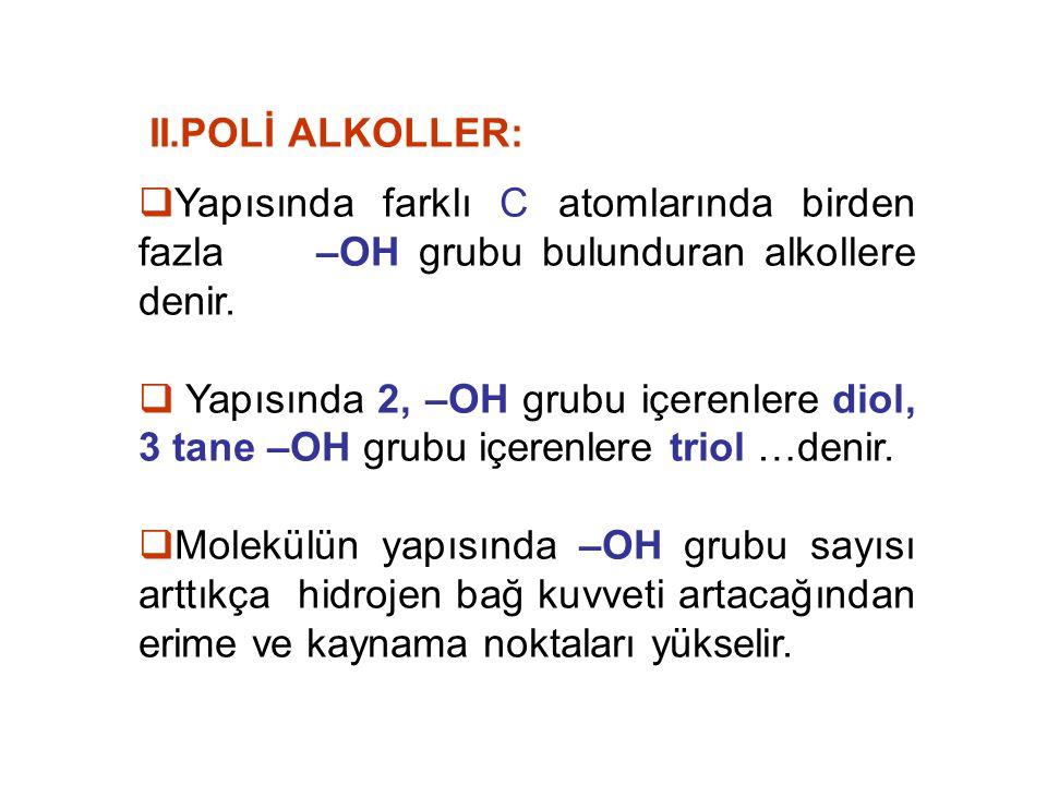 II.POLİ ALKOLLER: Yapısında farklı C atomlarında birden fazla –OH grubu bulunduran alkollere denir.