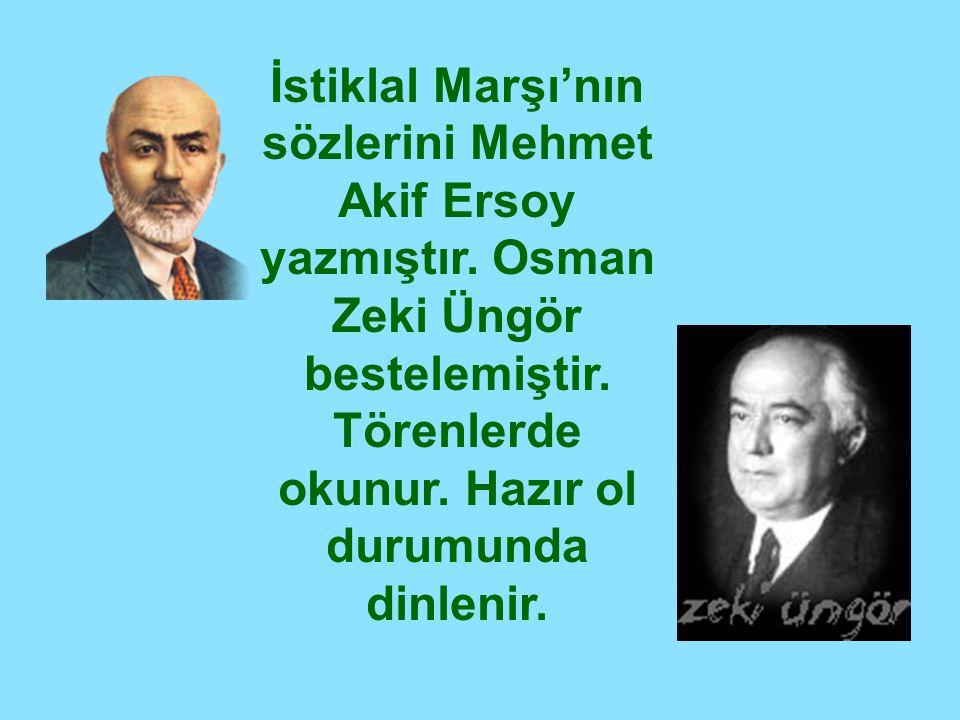 İstiklal Marşı'nın sözlerini Mehmet Akif Ersoy yazmıştır