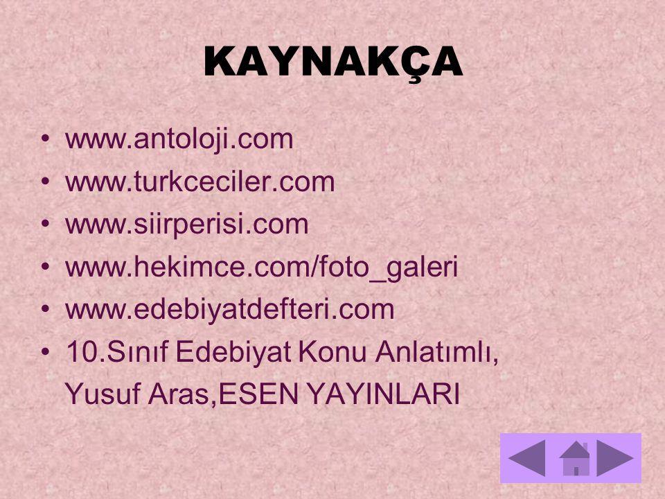 KAYNAKÇA www.antoloji.com www.turkceciler.com www.siirperisi.com