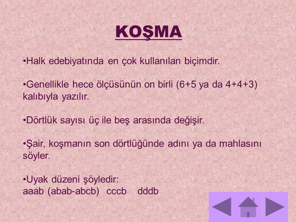 KOŞMA Halk edebiyatında en çok kullanılan biçimdir.