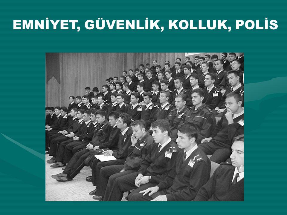 EMNİYET, GÜVENLİK, KOLLUK, POLİS