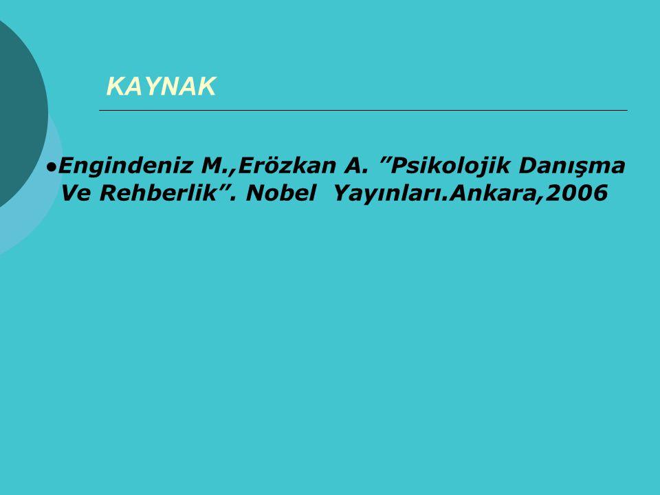 KAYNAK ●Engindeniz M.,Erözkan A. Psikolojik Danışma Ve Rehberlik . Nobel Yayınları.Ankara,2006