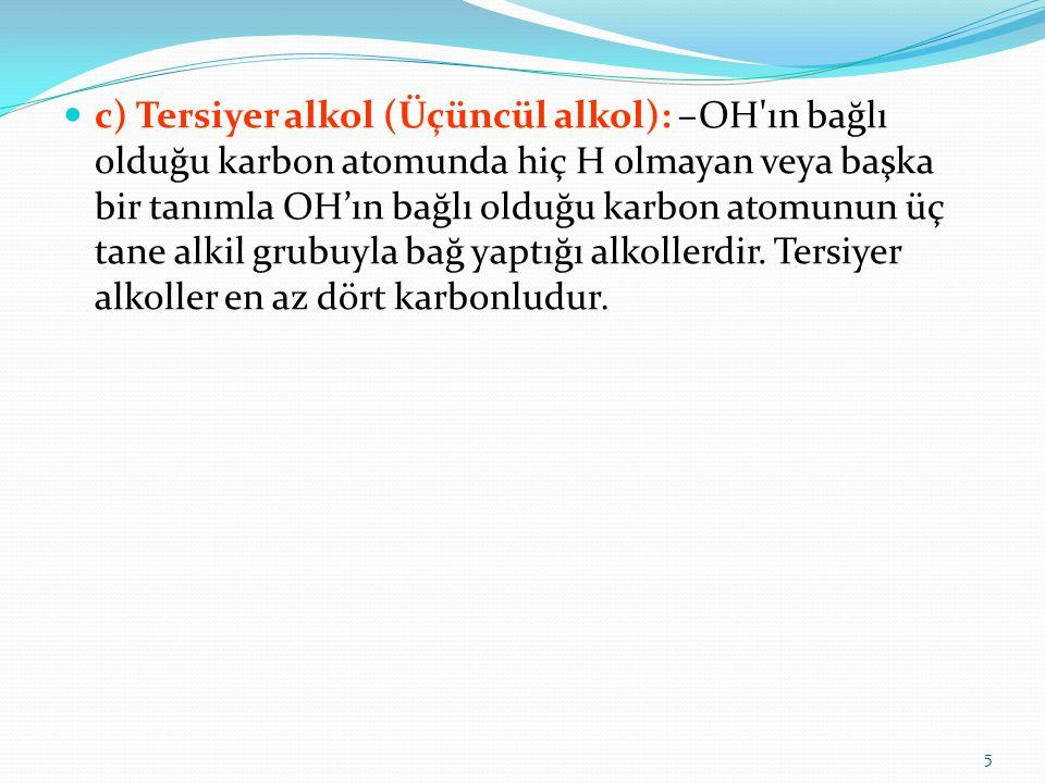 c) Tersiyer alkol (Üçüncül alkol): –OH ın bağlı olduğu karbon atomunda hiç H olmayan veya başka bir tanımla OH'ın bağlı olduğu karbon atomunun üç tane alkil grubuyla bağ yaptığı alkollerdir.