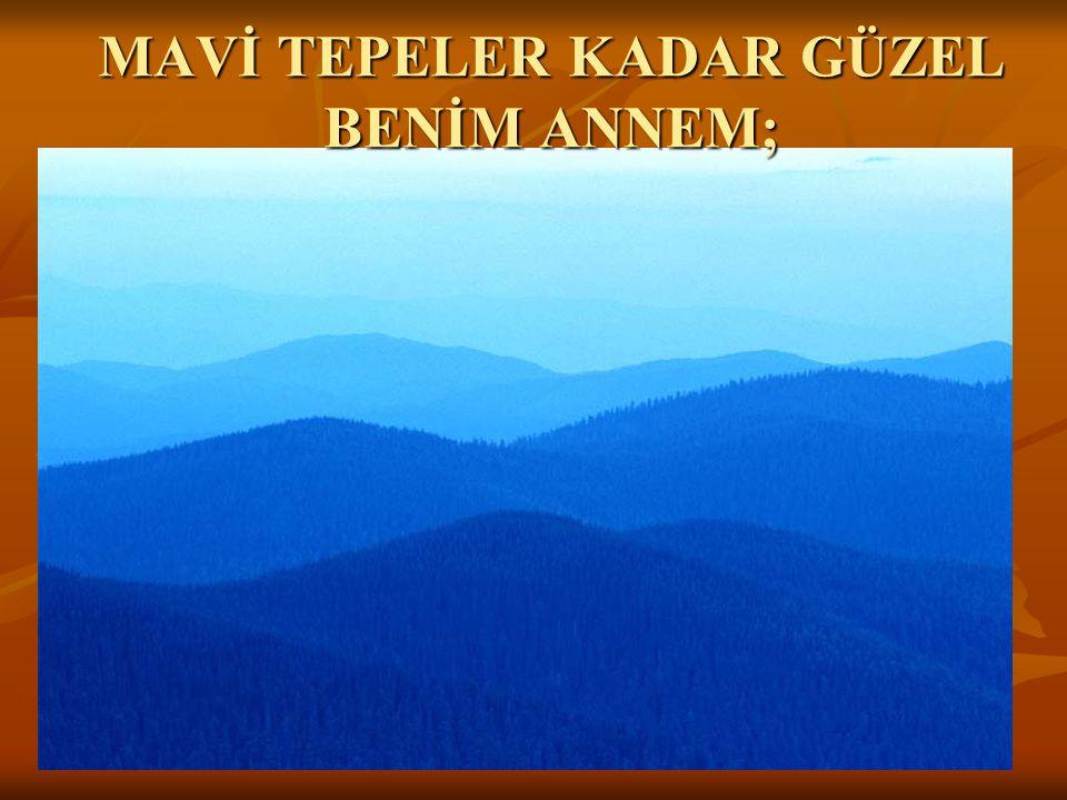 MAVİ TEPELER KADAR GÜZEL BENİM ANNEM;