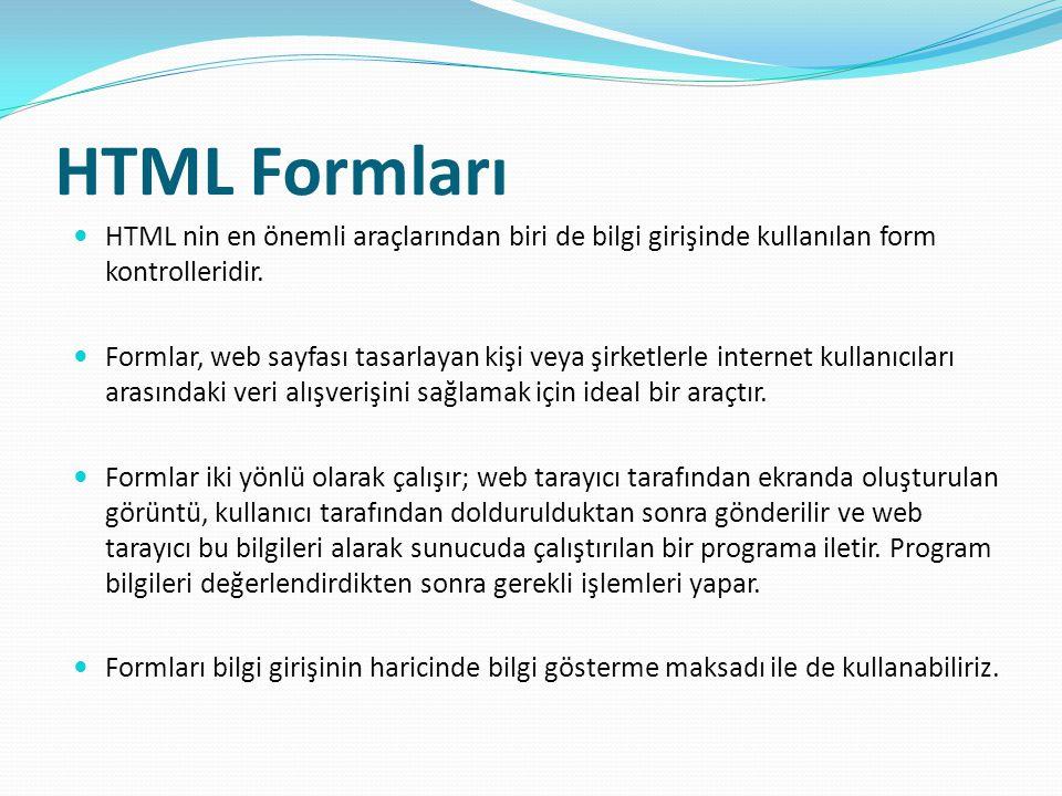 HTML Formları HTML nin en önemli araçlarından biri de bilgi girişinde kullanılan form kontrolleridir.