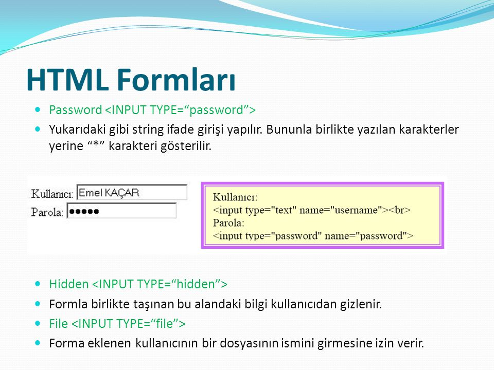 HTML Formları Password <INPUT TYPE= password >