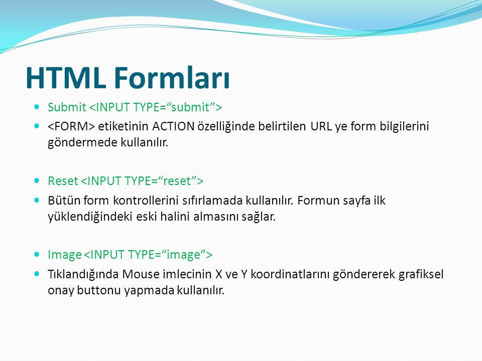 HTML Formları Submit <INPUT TYPE= submit >