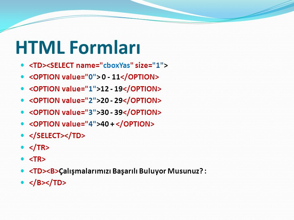 HTML Formları <TD><SELECT name= cboxYas size= 1 >