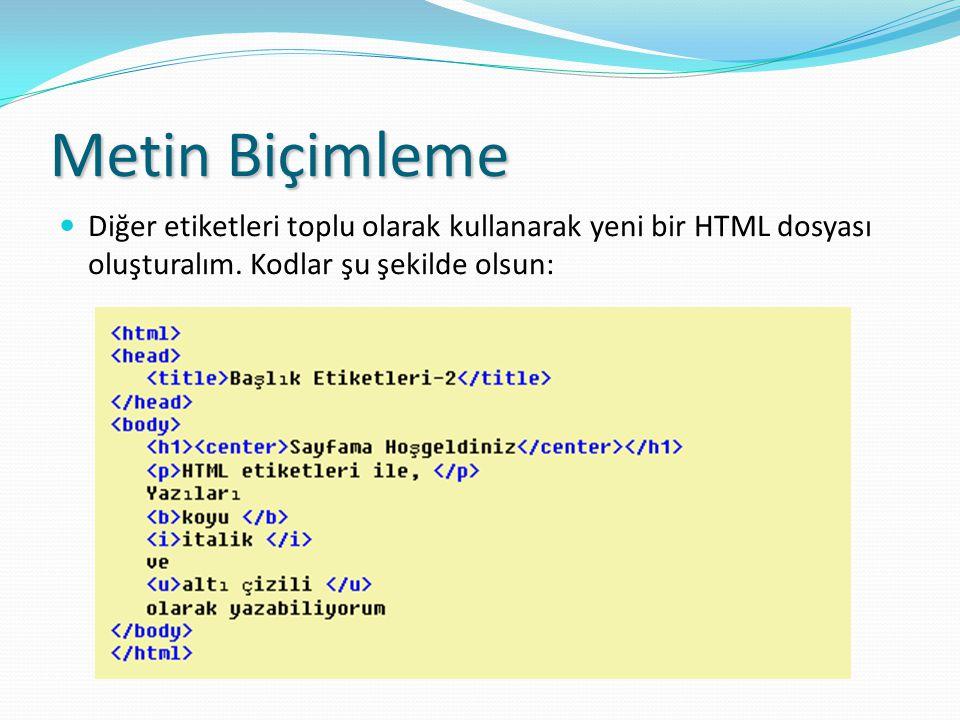 Metin Biçimleme Diğer etiketleri toplu olarak kullanarak yeni bir HTML dosyası oluşturalım.