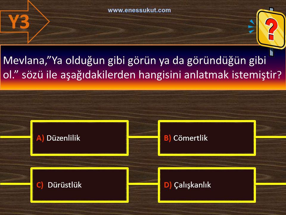 Y3 www.enessukut.com. Mevlana, Ya olduğun gibi görün ya da göründüğün gibi ol. sözü ile aşağıdakilerden hangisini anlatmak istemiştir
