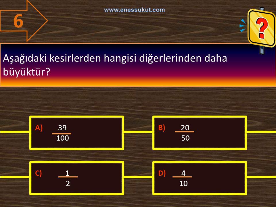 6 Aşağıdaki kesirlerden hangisi diğerlerinden daha büyüktür A) 39 100