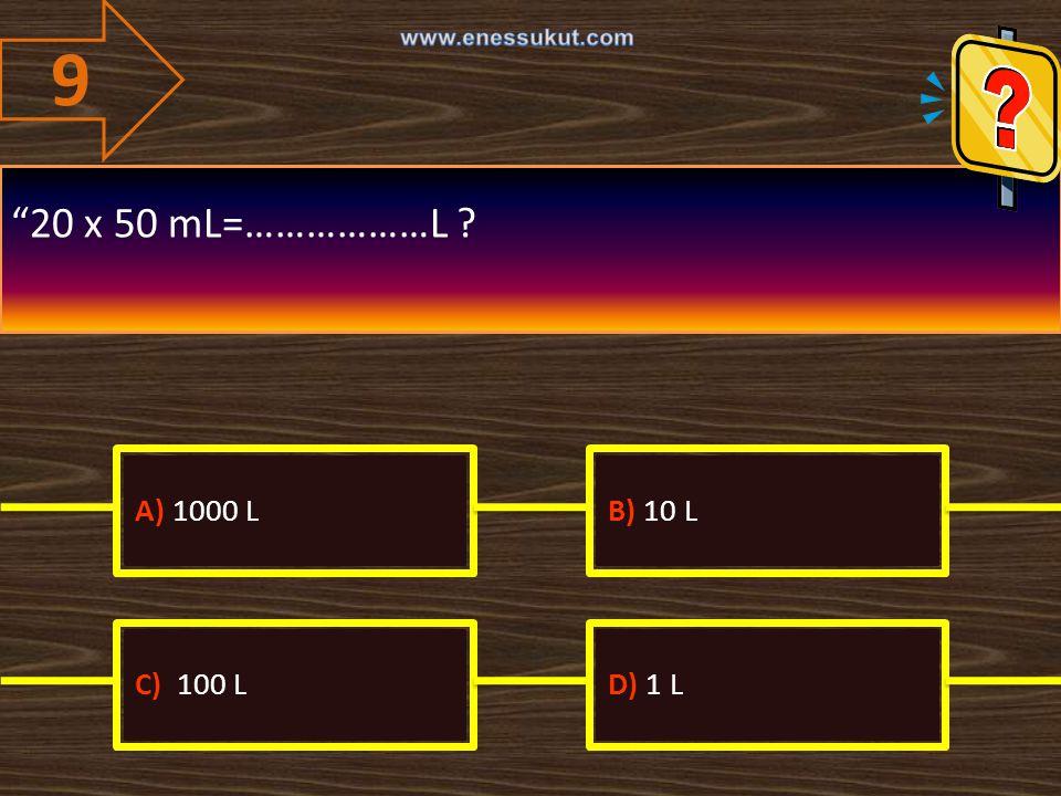 9 20 x 50 mL=………………L A) 1000 L B) 10 L C) 100 L D) 1 L