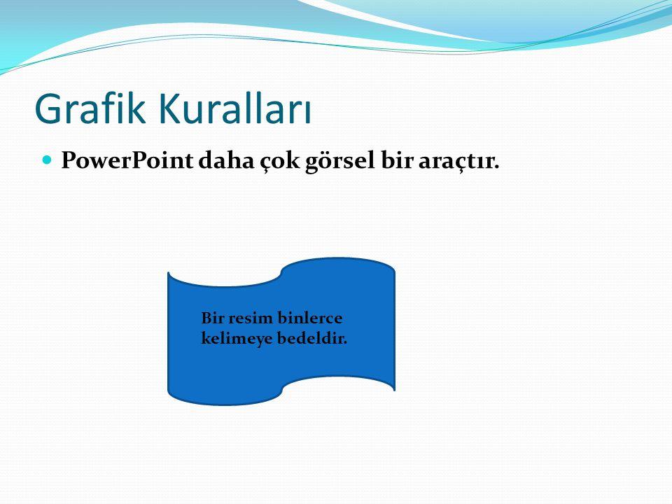 Grafik Kuralları PowerPoint daha çok görsel bir araçtır.