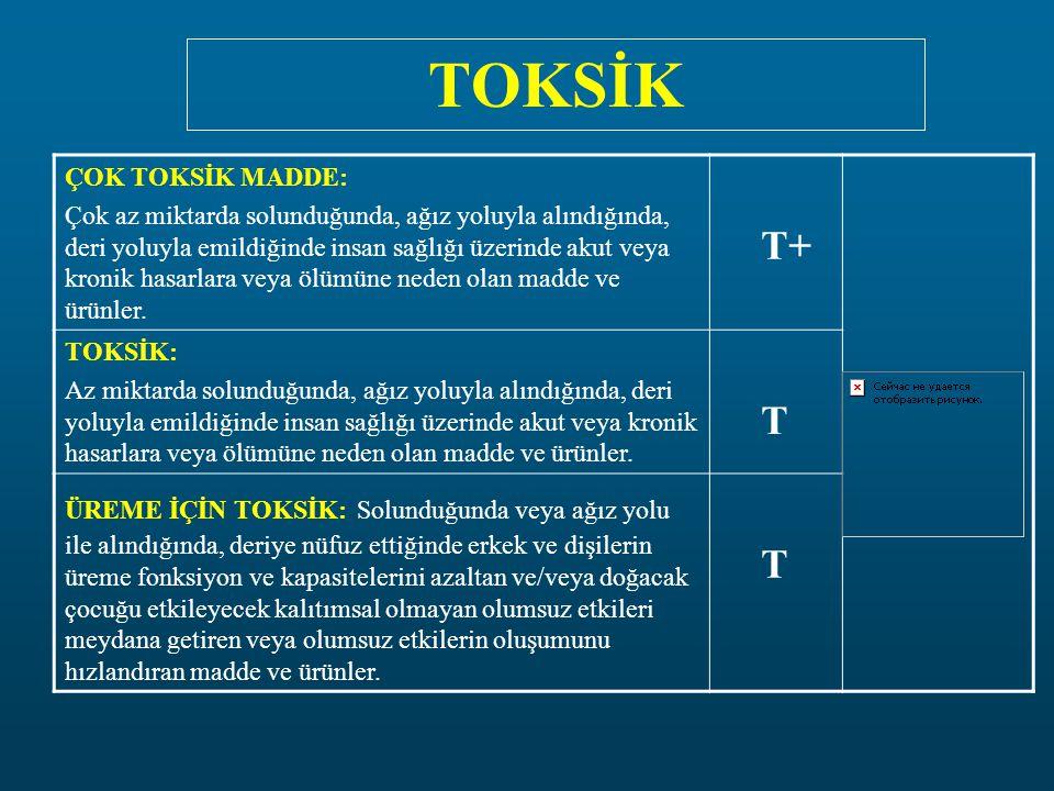 TOKSİK T+ T ÇOK TOKSİK MADDE: