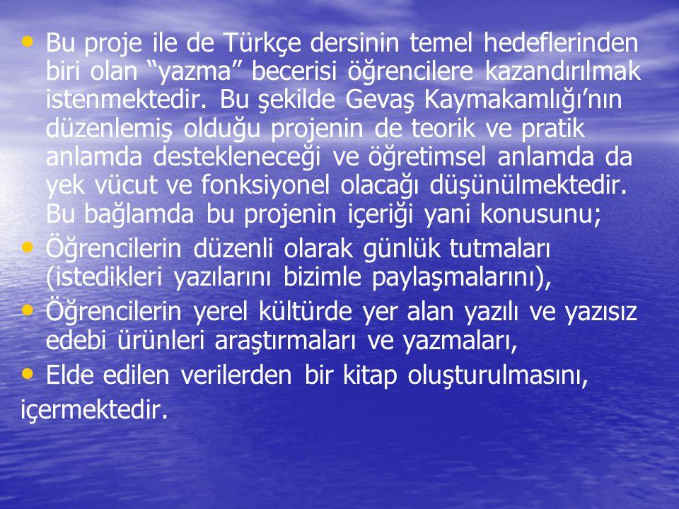 Bu proje ile de Türkçe dersinin temel hedeflerinden biri olan yazma becerisi öğrencilere kazandırılmak istenmektedir. Bu şekilde Gevaş Kaymakamlığı'nın düzenlemiş olduğu projenin de teorik ve pratik anlamda destekleneceği ve öğretimsel anlamda da yek vücut ve fonksiyonel olacağı düşünülmektedir. Bu bağlamda bu projenin içeriği yani konusunu;