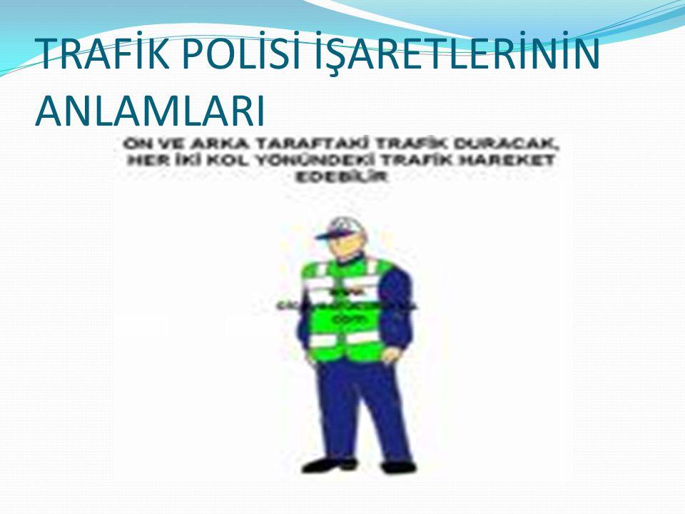 TRAFİK POLİSİ İŞARETLERİNİN ANLAMLARI