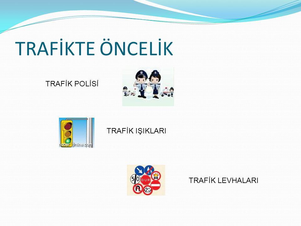TRAFİKTE ÖNCELİK TRAFİK POLİSİ TRAFİK IŞIKLARI TRAFİK LEVHALARI