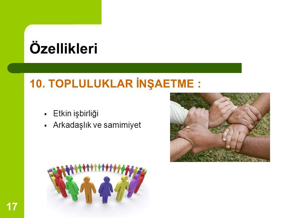 Özellikleri 10. TOPLULUKLAR İNŞAETME : Etkin işbirliği