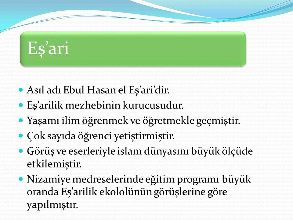 Asıl adı Ebul Hasan el Eş'ari'dir. Eş'arilik mezhebinin kurucusudur.