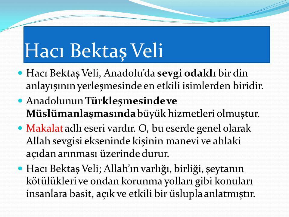 Hacı Bektaş Veli Hacı Bektaş Veli, Anadolu'da sevgi odaklı bir din anlayışının yerleşmesinde en etkili isimlerden biridir.