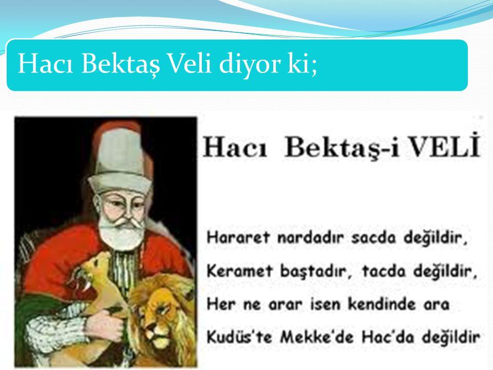 Hacı Bektaş Veli diyor ki;