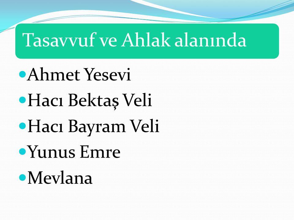 Ahmet Yesevi Hacı Bektaş Veli Hacı Bayram Veli Yunus Emre Mevlana