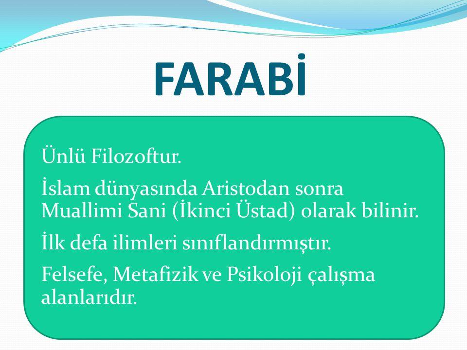 FARABİ Ünlü Filozoftur.