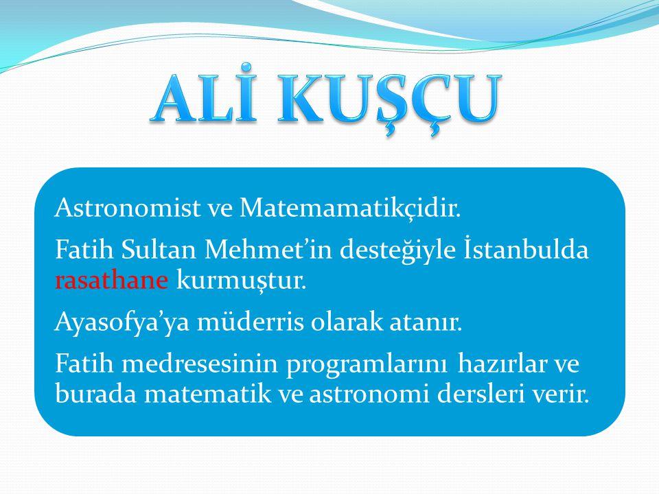 ALİ KUŞÇU Astronomist ve Matemamatikçidir.