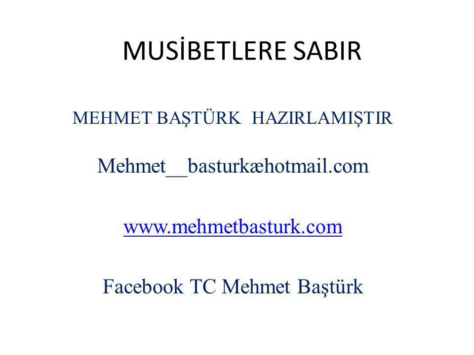 MUSİBETLERE SABIR Mehmet__basturkæhotmail.com www.mehmetbasturk.com