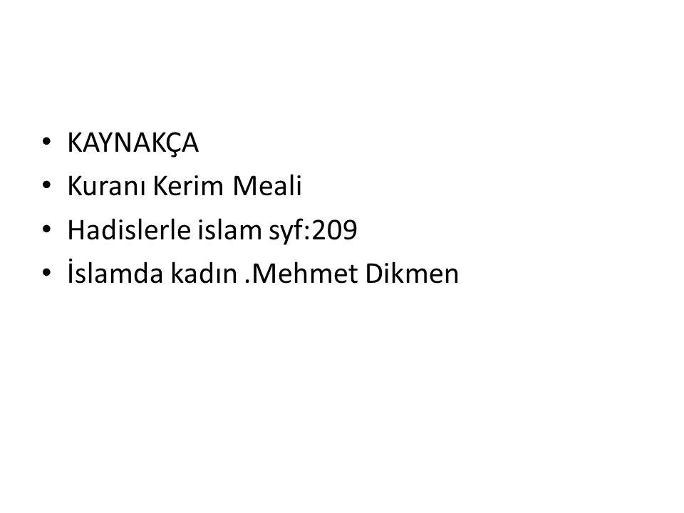 KAYNAKÇA Kuranı Kerim Meali Hadislerle islam syf:209 İslamda kadın .Mehmet Dikmen