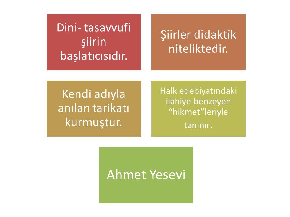Ahmet Yesevi Dini- tasavvufi şiirin başlatıcısıdır.