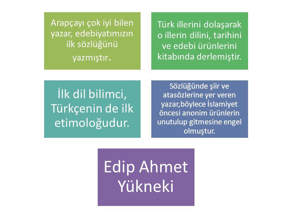 Edip Ahmet Yükneki İlk dil bilimci, Türkçenin de ilk etimoloğudur.