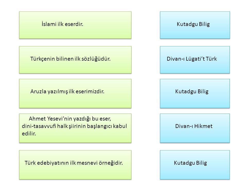 İslami ilk eserdir. Kutadgu Bilig. Türkçenin bilinen ilk sözlüğüdür. Divan-ı Lügati't Türk. Aruzla yazılmış ilk eserimizdir.