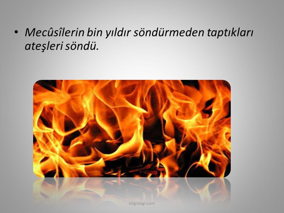 Mecûsîlerin bin yıldır söndürmeden taptıkları ateşleri söndü.