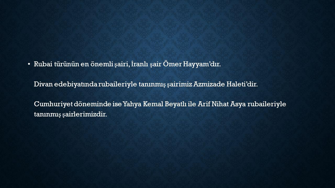 Rubai türünün en önemli şairi, İranlı şair Ömer Hayyam'dır