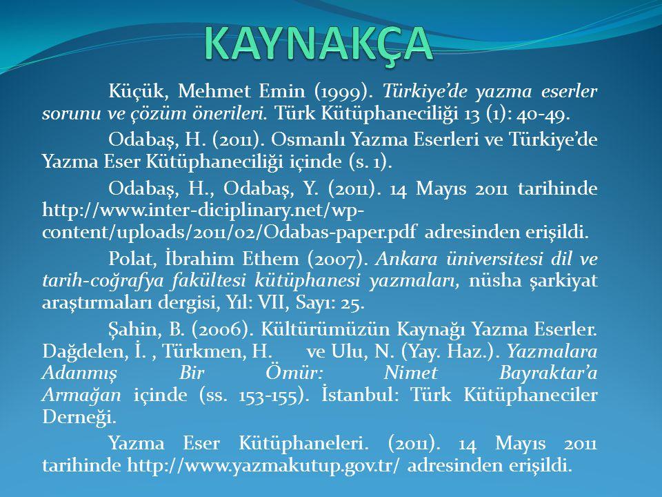 KAYNAKÇA Küçük, Mehmet Emin (1999). Türkiye'de yazma eserler sorunu ve çözüm önerileri. Türk Kütüphaneciliği 13 (1): 40-49.