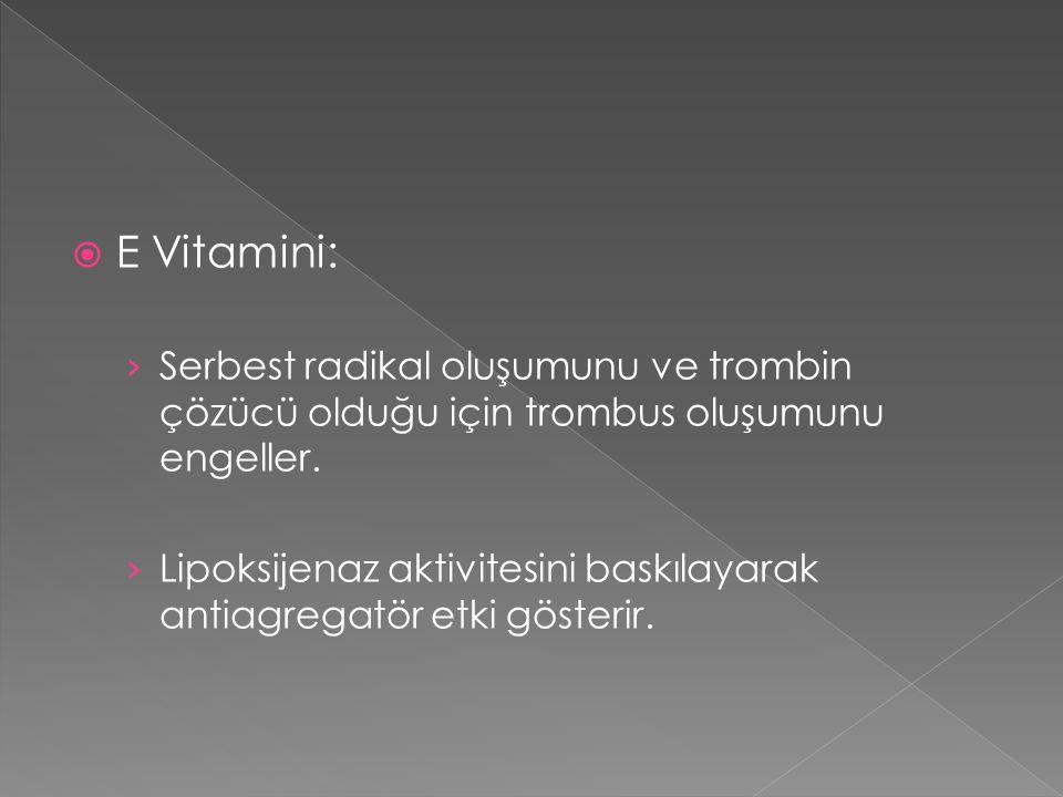 E Vitamini: Serbest radikal oluşumunu ve trombin çözücü olduğu için trombus oluşumunu engeller.